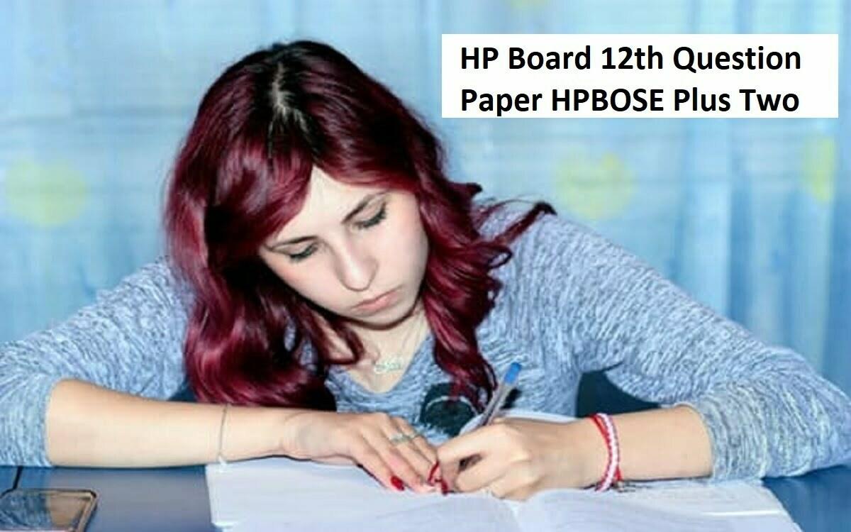 एचपी बोर्ड 12 वीं प्रश्न पत्र HPBOSE प्लस दो नमूना पेपर